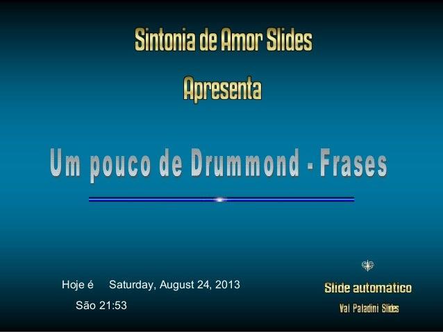Saturday, August 24, 2013 Saturday, August 24, 2013 21:53 Hoje é São