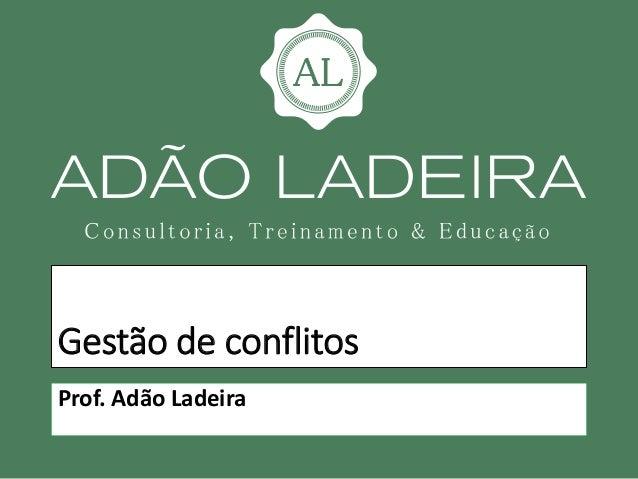 Gestão de conflitos Prof. Adão Ladeira