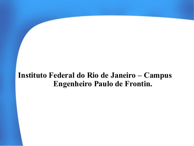 Instituto Federal do Rio de Janeiro – Campus Engenheiro Paulo de Frontin.
