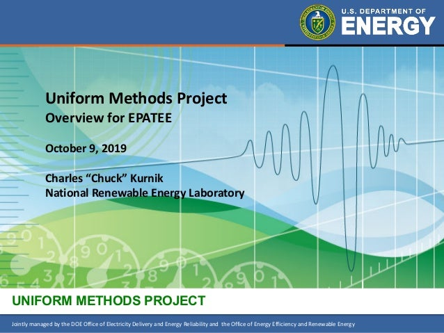 1Uniform Methods ProjectJointly managed by the DOE Office of Electricity Delivery and Energy Reliability and the Office of...