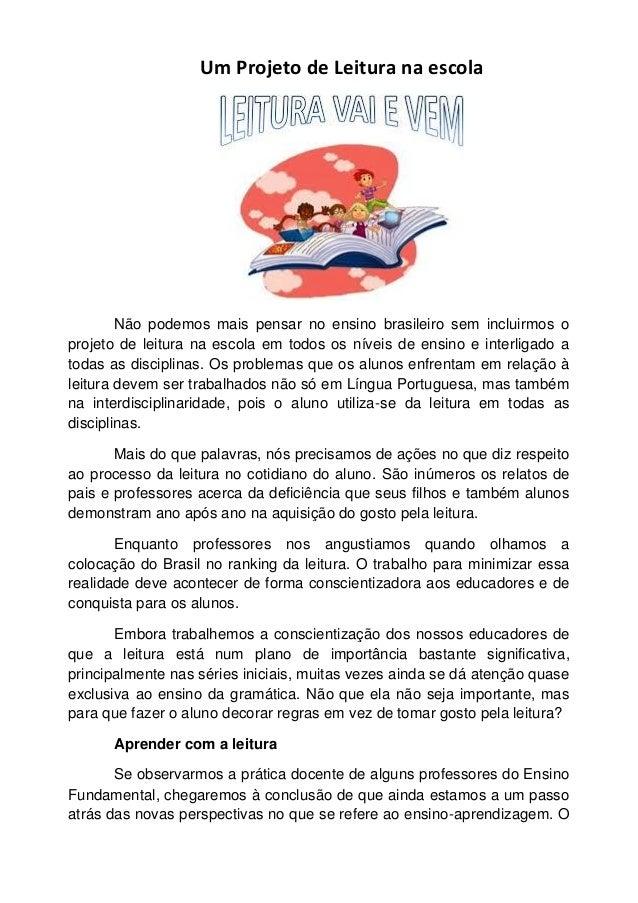 Um Projeto de Leitura na escola Não podemos mais pensar no ensino brasileiro sem incluirmos o projeto de leitura na escola...