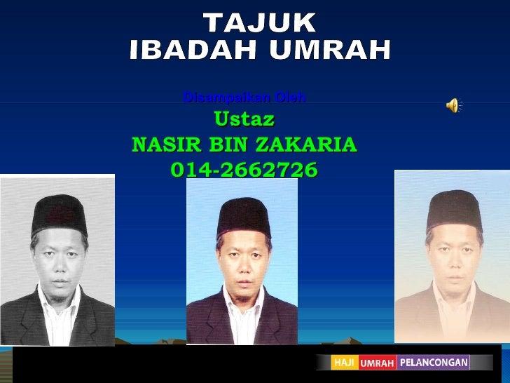 Disampaikan Oleh Ustaz NASIR BIN ZAKARIA 014-2662726 TAJUK  IBADAH UMRAH
