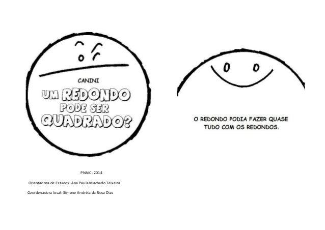 PNAIC- 2014 Orientadora de Estudos: Ana Paula Machado Teixeira Coordenadora local: Simone Andréia da Rosa Dias