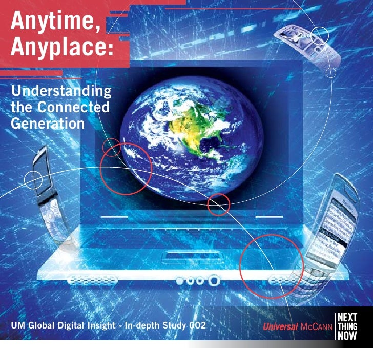 Anytime, Anyplace: Understanding the Connected Generation     UM Global Digital Insight - In-depth Study 002