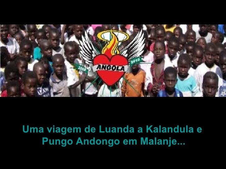 Uma viagem de Luanda a Kalandula e  Pungo Andongo em Malanje...