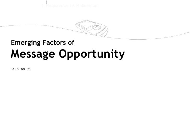 1. Requirement &Refinement<br />PART I<br />Background<br />Emerging Factors ofMessageOpportunity <br />2009. 08. 05<br />