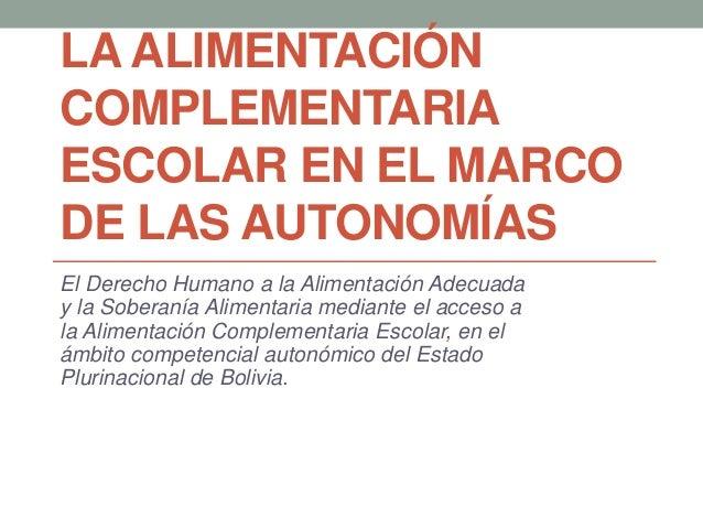 LA ALIMENTACIÓN  COMPLEMENTARIA  ESCOLAR EN EL MARCO  DE LAS AUTONOMÍAS  El Derecho Humano a la Alimentación Adecuada  y l...