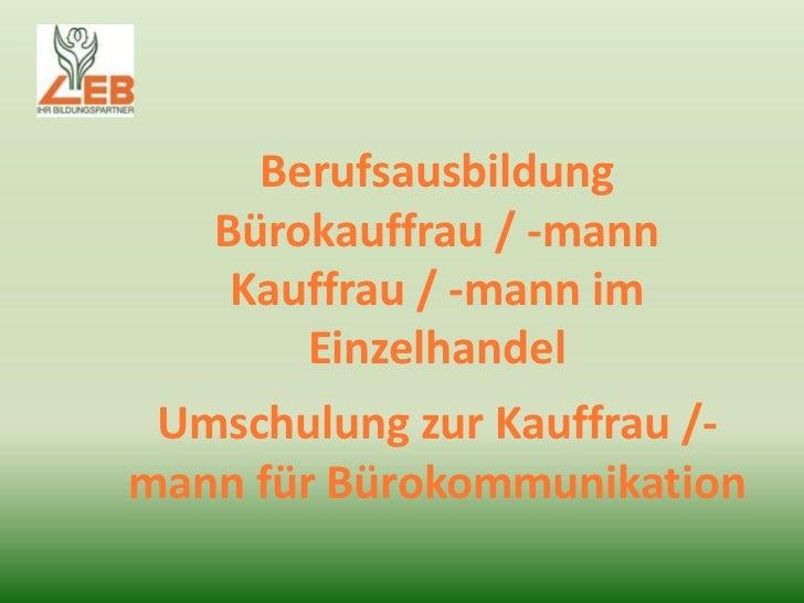 Berufsausbildung   Bürokauffrau / -mann    Kauffrau / -mann im       Einzelhandel Umschulung zur Kauffrau /-mann für Bürok...