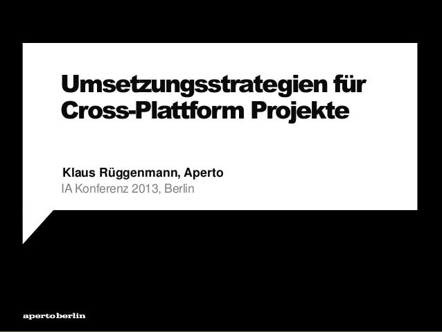 Umsetzungsstrategien fürCross-Plattform ProjekteIA Konferenz 2013, BerlinKlaus Rüggenmann, Aperto