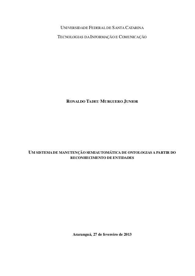 UNIVERSIDADE FEDERAL DE SANTA CATARINA TECNOLOGIAS DA INFORMAÇÃO E COMUNICAÇÃO RONALDO TADEU MURGUERO JUNIOR UM SISTEMA DE...