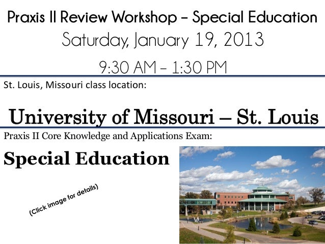 Praxis II Review Workshop – Special Education              Saturday, January 19, 2013                       9:30 AM – 1:30...