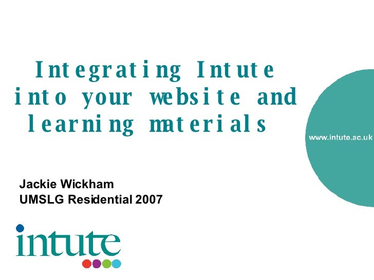 Integrating Intute into your website and learning materials  <ul><li>Jackie Wickham </li></ul><ul><li>UMSLG Residential 20...