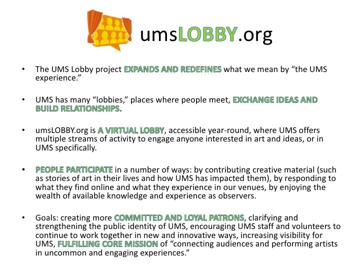 """umsLOBBY.org<br />The UMS Lobby project EXPANDS AND REDEFINES what we mean by """"the UMS experience."""" <br />UMS has many """"lo..."""