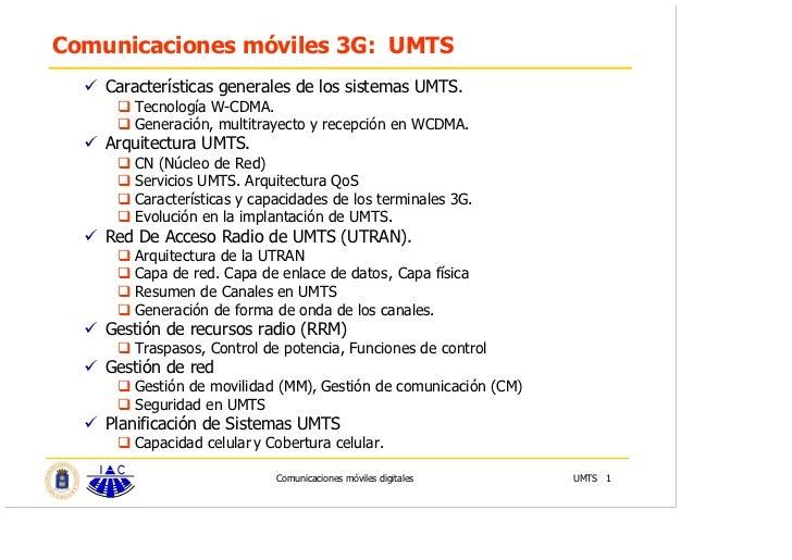 Comunicaciones móviles 3G: UMTS    Características generales de los sistemas UMTS.       Tecnología W-CDMA.       Generaci...