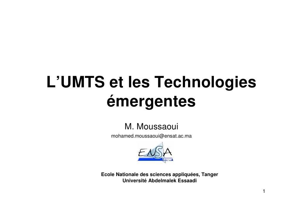 L'UMTS et les Technologies       émergentes                M. Moussaoui           mohamed.moussaoui@ensat.ac.ma           ...