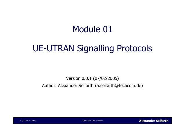 Alexander SeifarthCONFIDENTIAL - DRAFTJune 1, 20051 Module 01 UE-UTRAN Signalling Protocols Version 0.0.1 (07/02/2005) Aut...