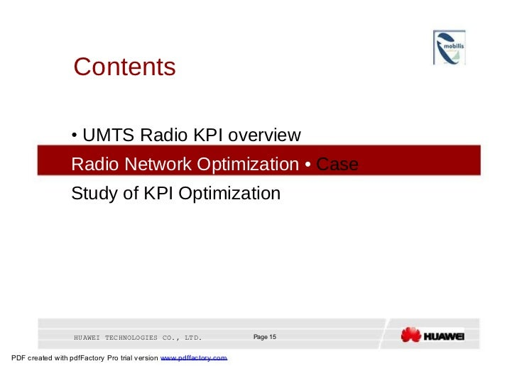 Contents  •   UMTS Radio KPI overview  •3 G Radio Network Optimization •   Case Study of KPI Optimization  HUAWEI TECHNOLO...