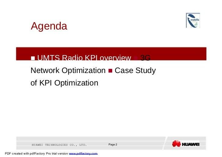 Agenda     UMTS Radio KPI overview    3G Network Optimization    Case Study of KPI Optimization  HUAWEI TECHNOLOGIES CO...