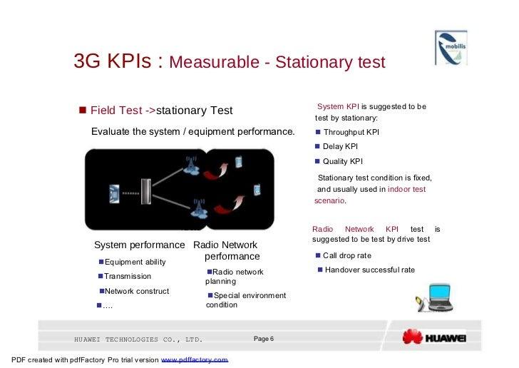 3G KPIs :  Measurable - Stationary test  System KPI  is suggested to be     Field Test -> stationary Test  test by statio...