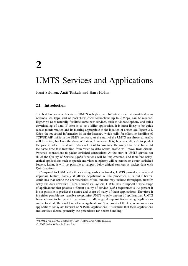 2 UMTS Services and Applications Jouni Salonen, Antti Toskala and Harri Holma 2.1 Introduction The best known new feature ...