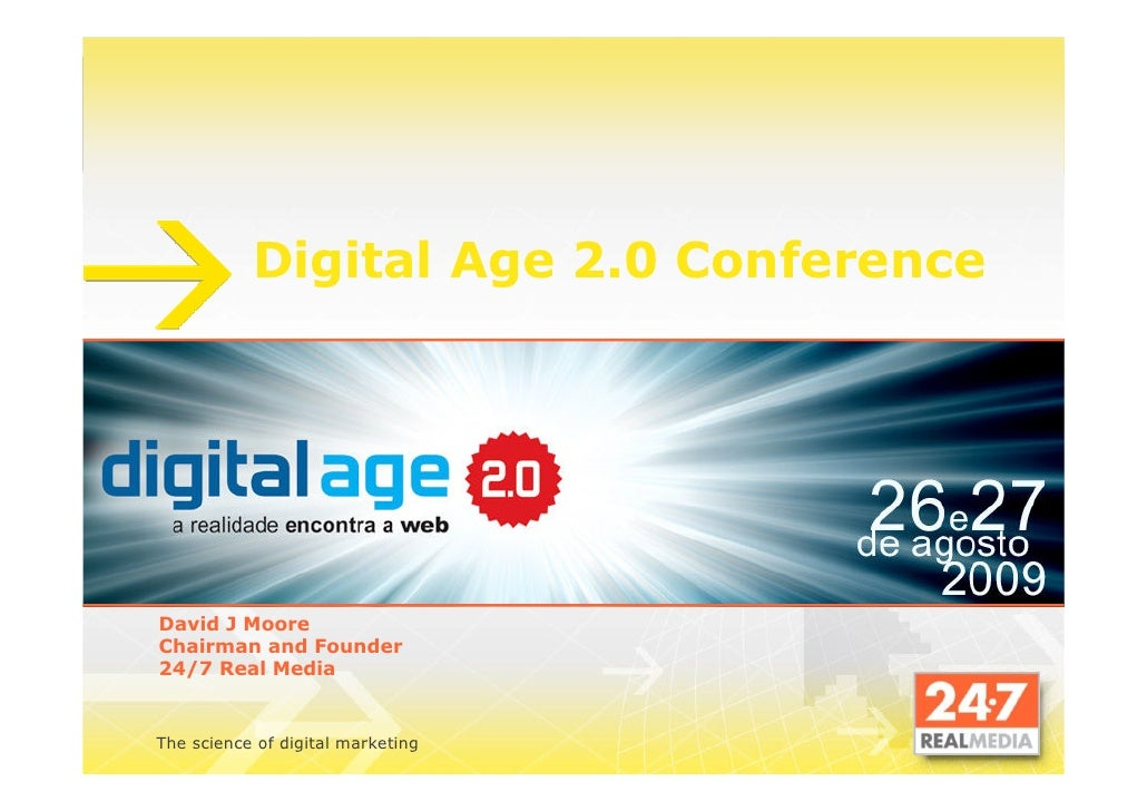 Digital Age 2.0 Conference     David J Moore Chairman and Founder 24/7 Real Media   The science of digital marketing