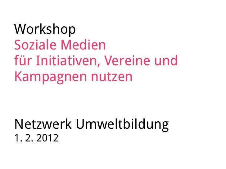 WorkshopSoziale Medienfür Initiativen, Vereine undKampagnen nutzenNetzwerk Umweltbildung1. 2. 2012