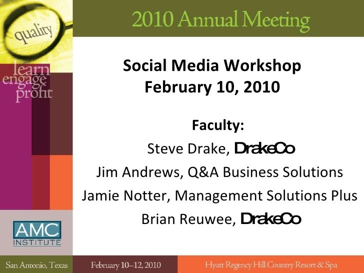 Social Media Workshop February 10, 2010 Faculty:   Steve Drake,  DrakeCo Jim Andrews, Q&A Business Solutions Jamie Notter,...