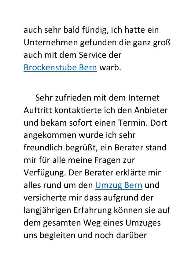auch sehr bald fündig, ich hatte ein Unternehmen gefunden die ganz groß auch mit dem Service der Brockenstube Bern warb. S...