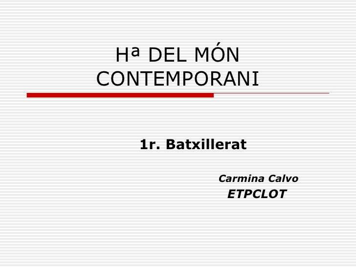 Hª DEL MÓN CONTEMPORANI 1r. Batxillerat Carmina Calvo ETPCLOT