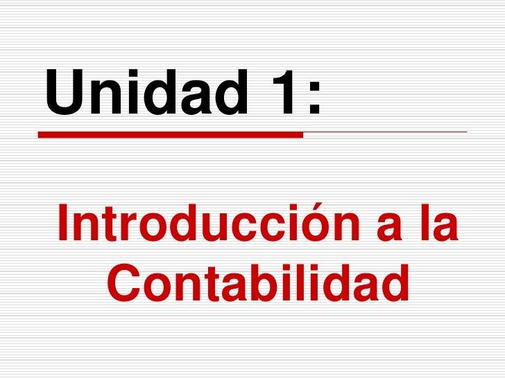Unidad 1:<br />Introducción a la Contabilidad<br />