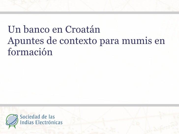 Un banco en Croatán Apuntes de contexto para mumis en formación