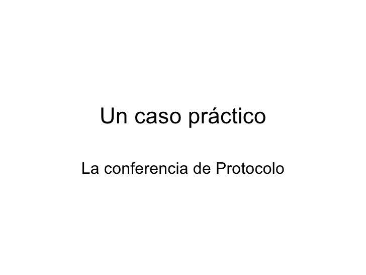 Un caso práctico La conferencia de Protocolo