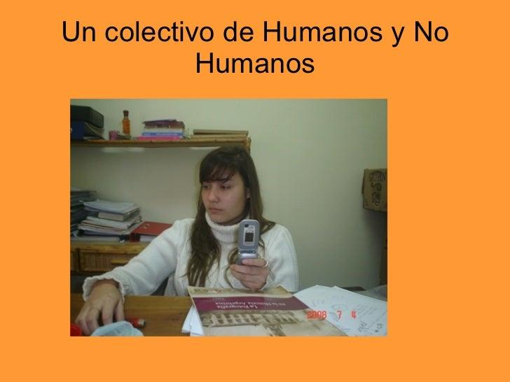 Un colectivo de Humanos y No Humanos