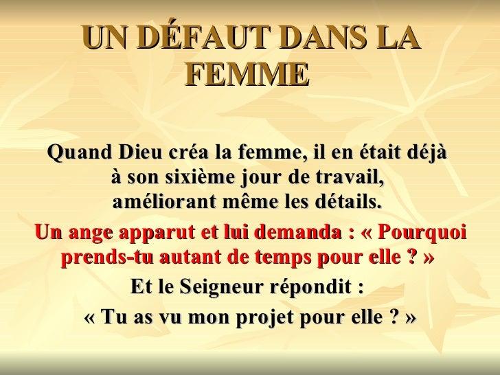 UN DÉFAUT DANS LA FEMME  Quand Dieu créa la femme, il en était déjà  à son sixième jour de travail,  améliorant même les d...