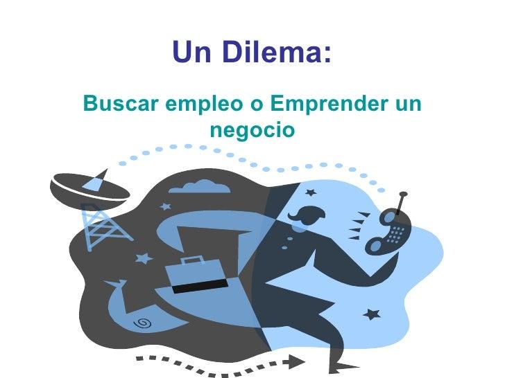 Un Dilema: Buscar empleo o Emprender un negocio