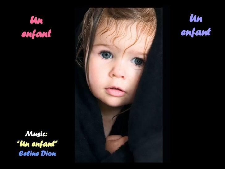 """Un enfant Un enfant Music :  """"Un enfant"""" Celine Dion"""