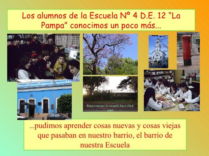 """Los alumnos de la Escuela Nº 4 D.E. 12 """"La Pampa"""" conocimos un poco más... ... pudimos aprender cosas nuevas y cosas vieja..."""
