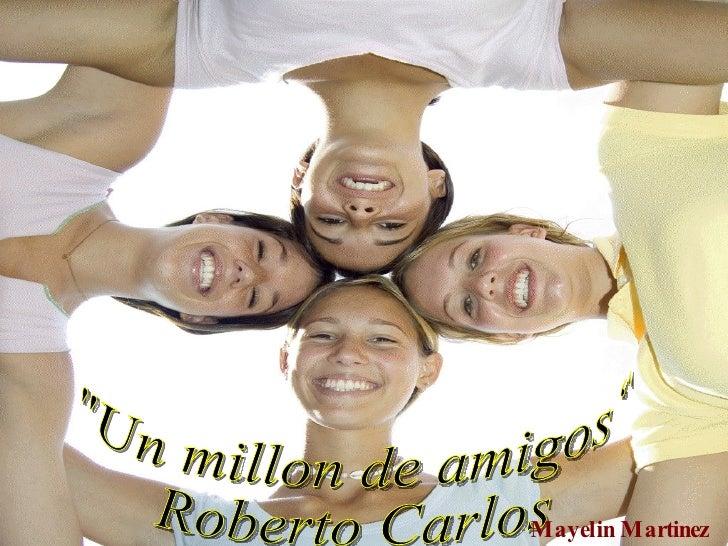 """""""Un millon de amigos"""" Roberto Carlos Mayelin Martinez Cobas"""