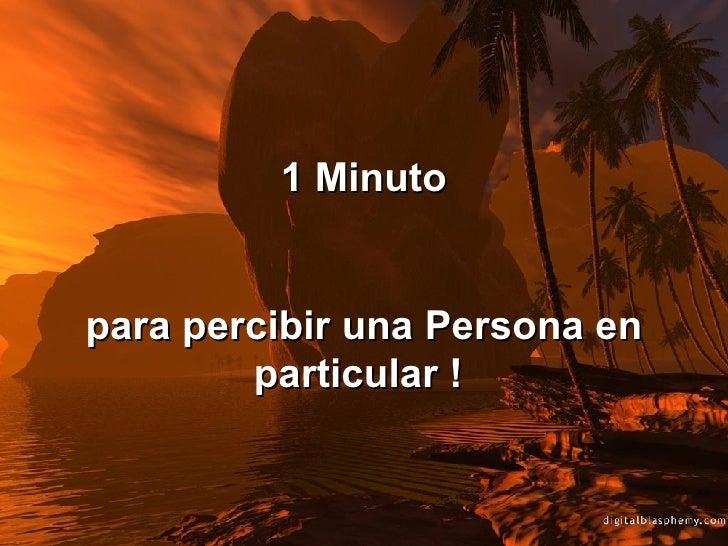 1 Minuto para percibir una Persona en particular !