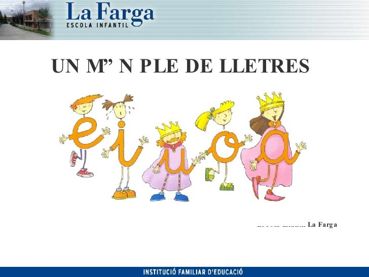 UN MÓN PLE DE LLETRES <ul><ul><ul><ul><ul><li>Escola Infantil La Farga </li></ul></ul></ul></ul></ul>