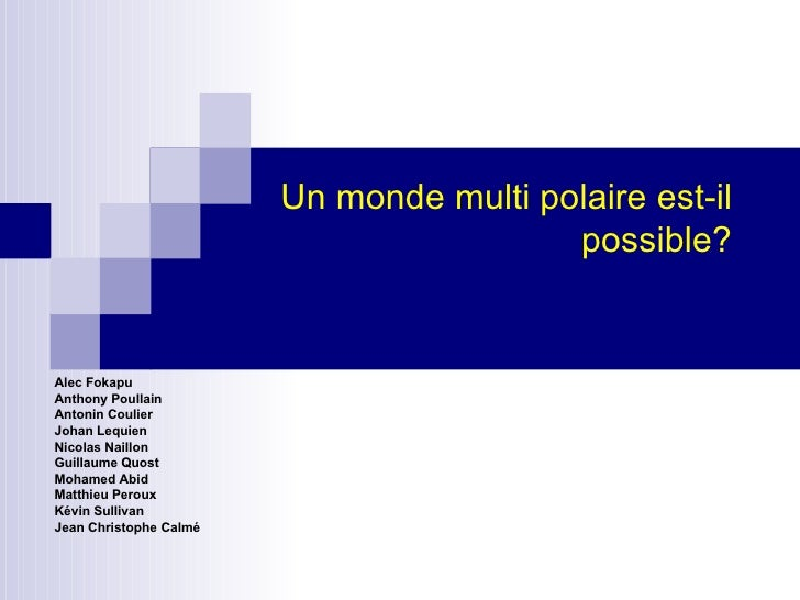 Un monde multi polaire est-il possible? Alec Fokapu Anthony Poullain Antonin Coulier Johan Lequien Nicolas Naillon Guillau...