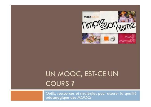 UN MOOC, EST-CE UN  COURS ?  Outils, ressources et stratégies pour assurer la qualité  pédagogique des MOOCs