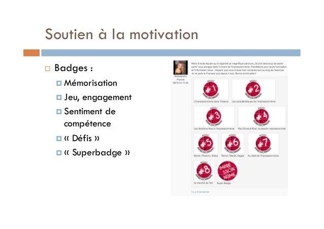 Soutien à la motivation  ! Badges :  ! Mémorisation  ! Jeu, engagement  ! Sentiment de  compétence  ! « Défis »  ! « Super...