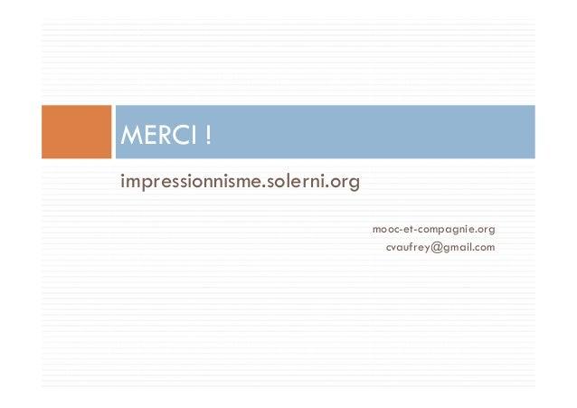 impressionnisme.solerni.org  mooc-et-compagnie.org  cvaufrey@gmail.com  MERCI !