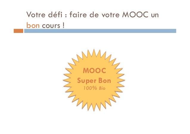 Votre défi : faire de votre MOOC un  bon cours !  MOOC  Super Bon  100% Bio