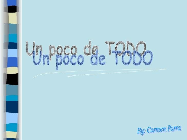 Un poco de TODO By: Carmen Parra