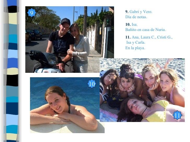 9.   Gabri y Vero. Día de notas. 10.   Isa. Bañito en casa de Nuria. 11.   Ana, Laura C., Cristi G.,  Isa y Carla. En la p...
