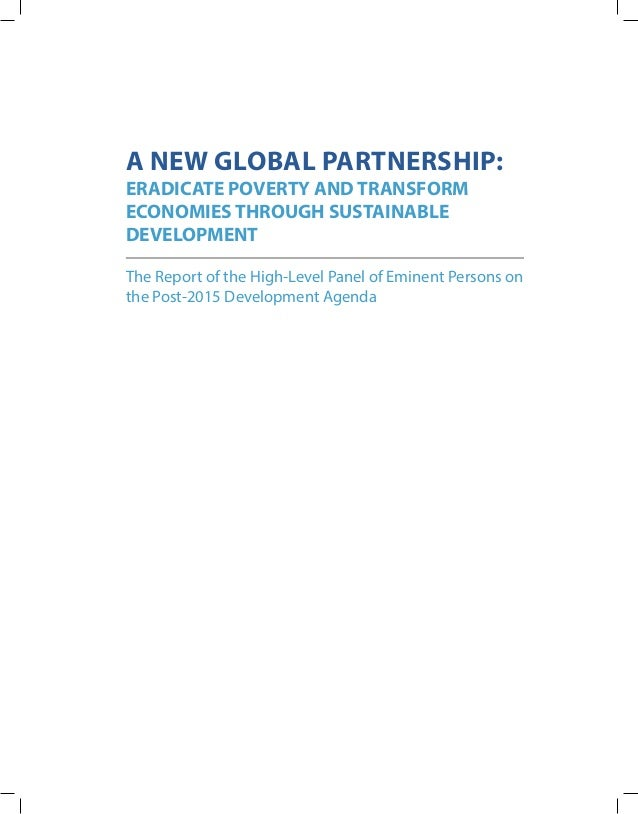 A NEW GLOBAL PARTNERSHIP:ERADICATE POVERTY AND TRANSFORMECONOMIES THROUGH SUSTAINABLEDEVELOPMENTThe Report of the High-Lev...