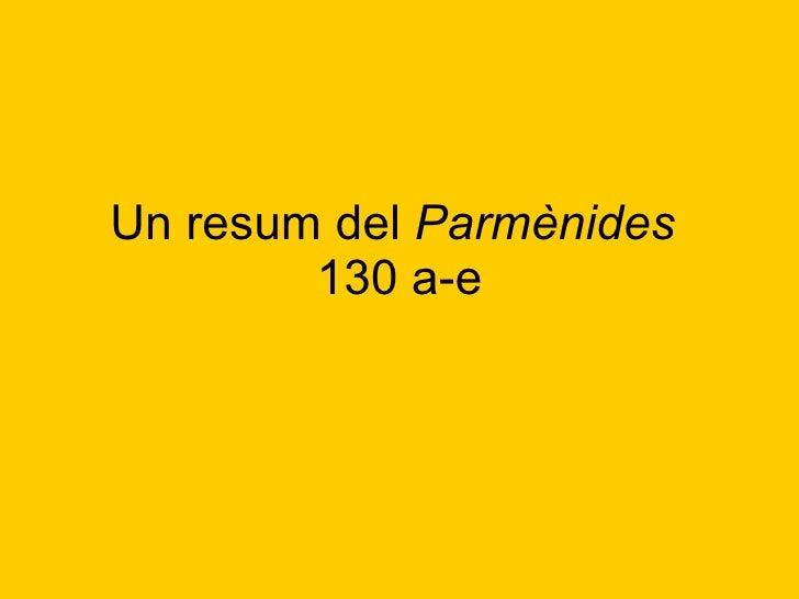 Un resum del  Parmènides   130 a-e
