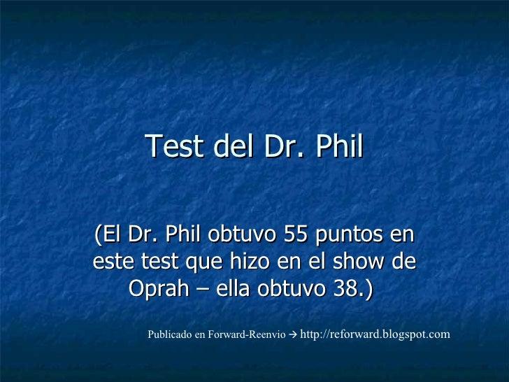 Test del Dr. Phil (El Dr. Phil obtuvo 55 puntos en este test que hizo en el show de Oprah – ella obtuvo 38.)  Publicado en...